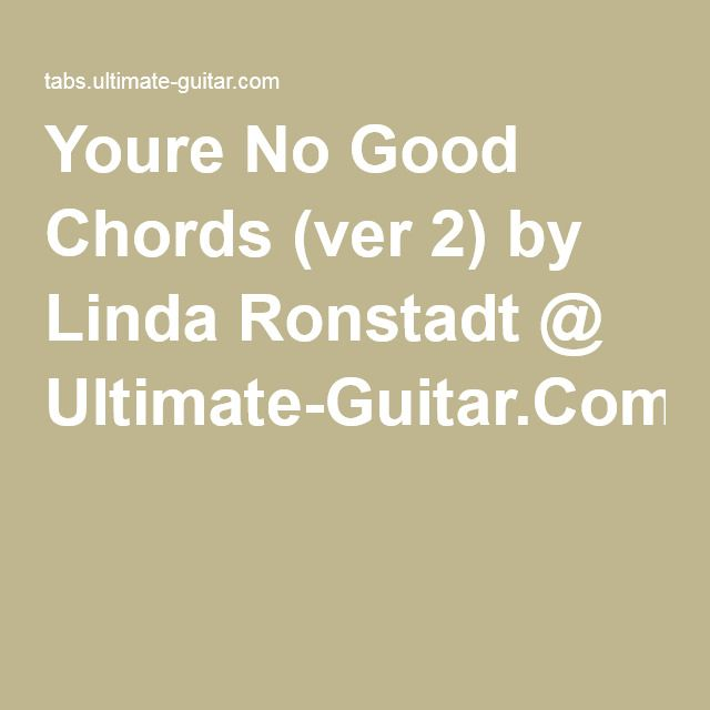 Youre No Good Chords (ver 2) by Linda Ronstadt @ Ultimate-Guitar.Com ...
