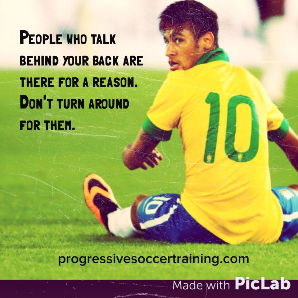 Neymar Jr Quotes People Who Talk Behind Your Back Are Behind You For A Reasondon
