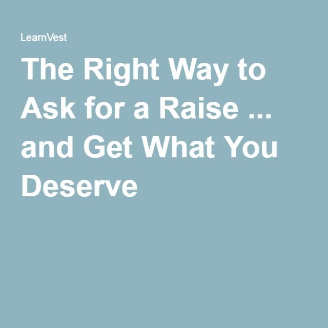 The Right Way to Ask for a Raise ... and Get What You Deserve