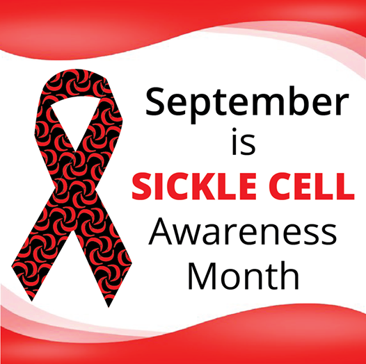 SEPTEMBER IS SICKLE CELL AWARENESS MONTH! A time to Inform, Educate, and Advocate!