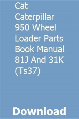 Cat Caterpillar 950 Wheel Loader Parts Book Manual 81J And 31K (Ts37) pdf download full online