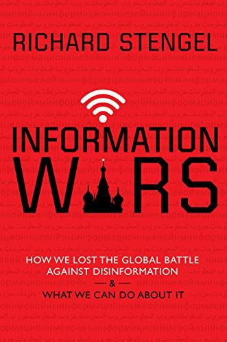 Information Wars How We Lost the Global Battle Against Disinformation and What We Can Do