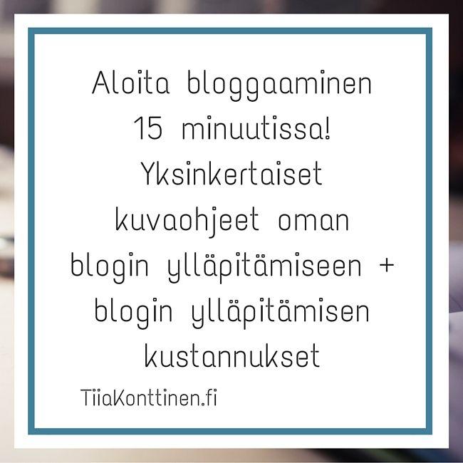 Aloita bloggaaminen 15 minuutissa! Yksinkertaiset kuvaohjeet oman blogin ylläpitämiseen + blogin ylläpitämisen kustannukset