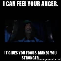 I Can Feel Your Anger It Gives You Focus Makes You Stronger Emperor Palpatine Meme Generator Emperor Palpatine Let It Be Feelings