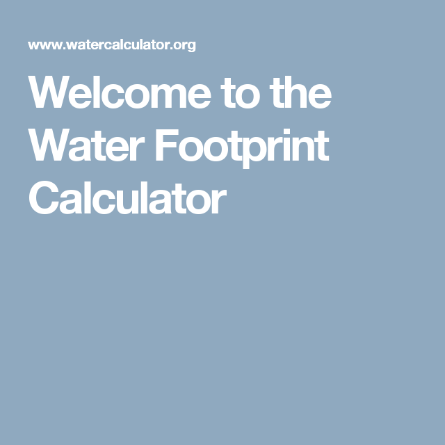 Welcome To The Water Footprint Calculator Water Footprint Footprint Food Class