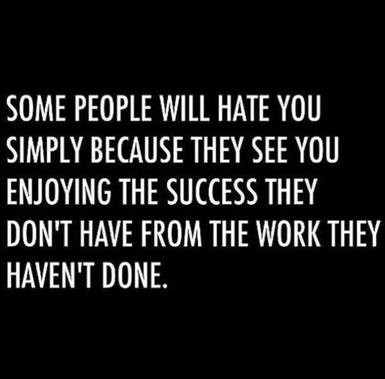 Some people just don't want to see you succeed.. Hard