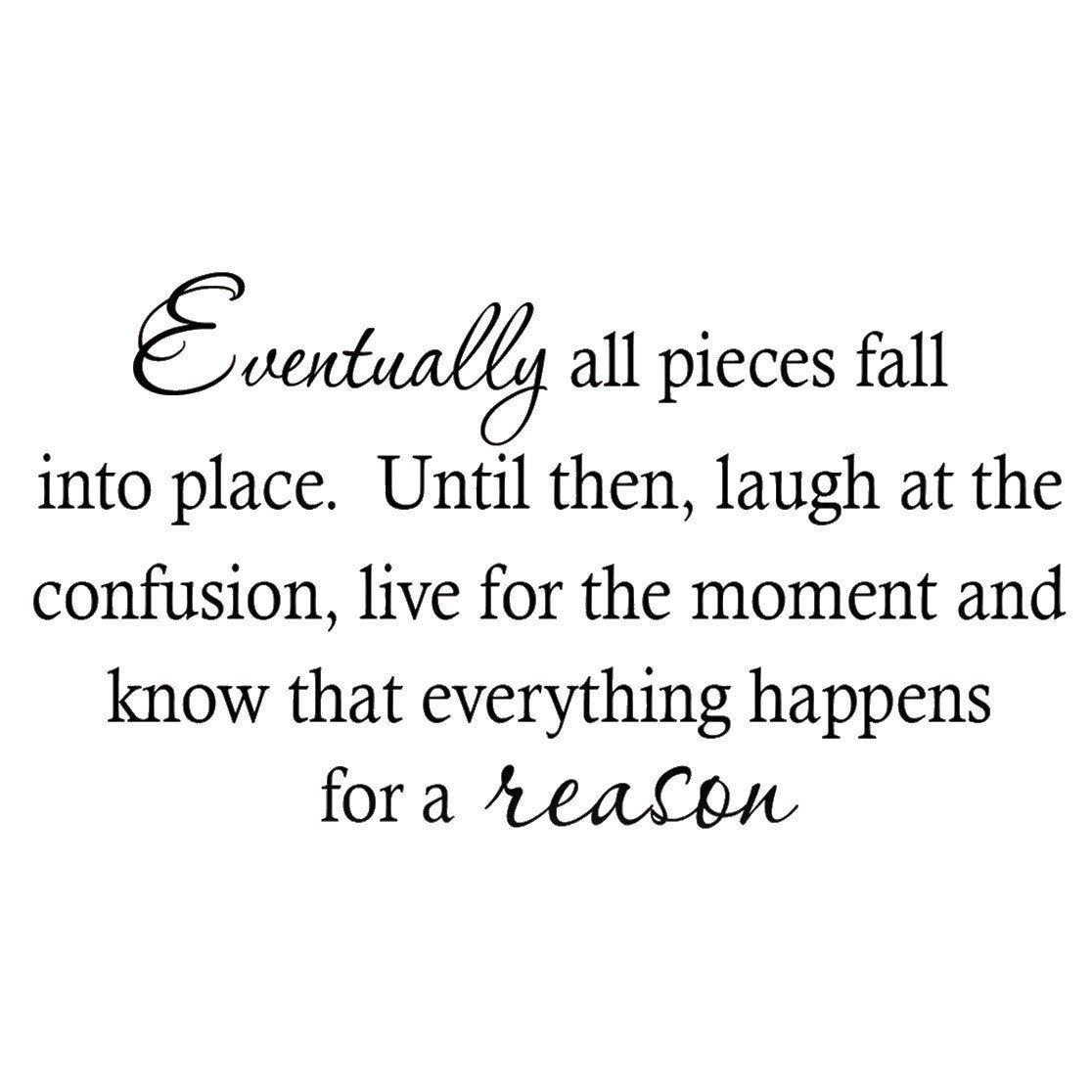 VWAQ Eventually All Pieces Fall Into Place. Until Then Laugh at the Confusion Live for the Moment and Know that Everything Wall Decal Quote