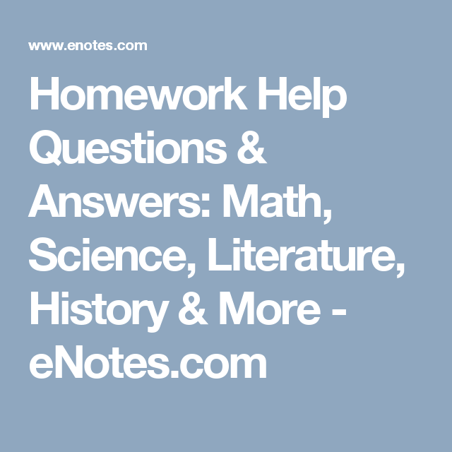 Homework Help Questions & Answers: Math, Science, Literature ...