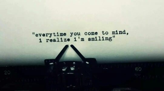 Everytime you come to mind,  I realize I'm smiling.