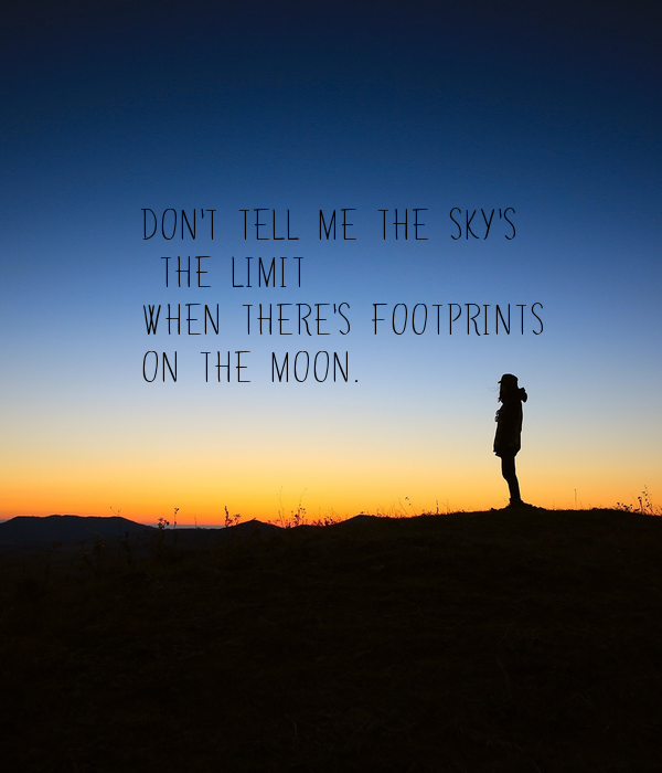Dont Tell Me The Skys The Limit When Theres Footprints On The