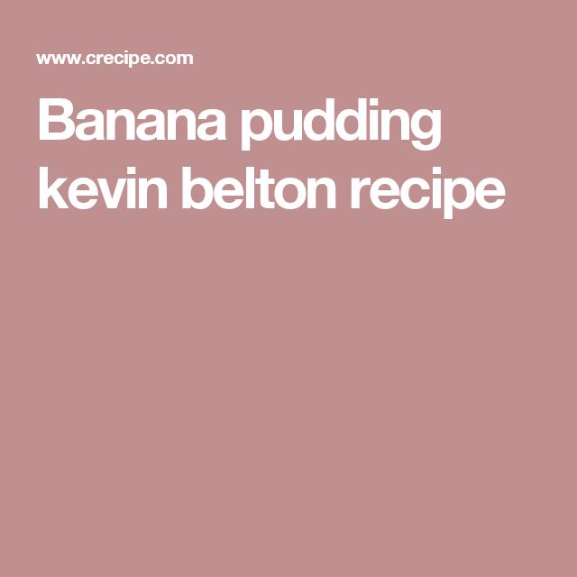 Banana Pudding Kevin Belton Recipe Banana Pudding Recipes Banana Pudding Pudding Recipes