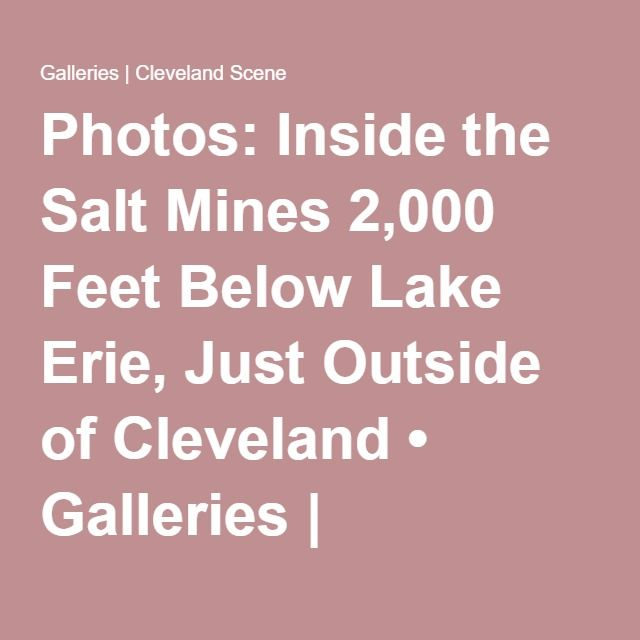 Photos Inside The Salt Mines Feet Below Lake Erie Just - Lake erie salt mines
