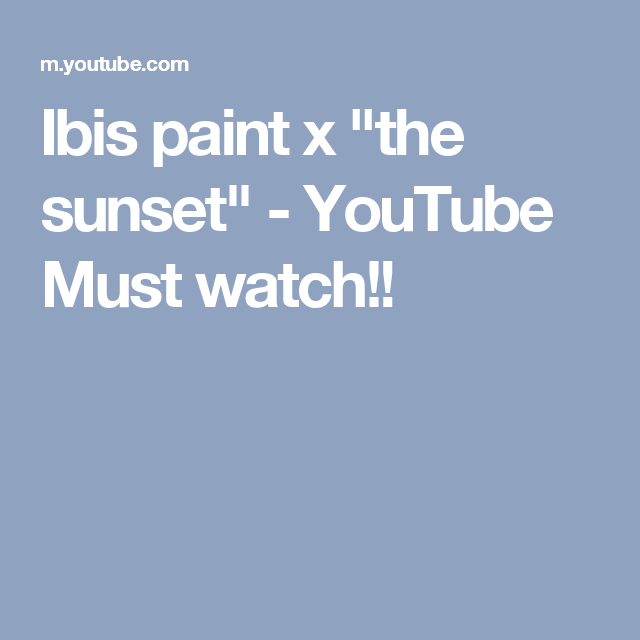 illustrations a ibis paint x the sunset youtube must