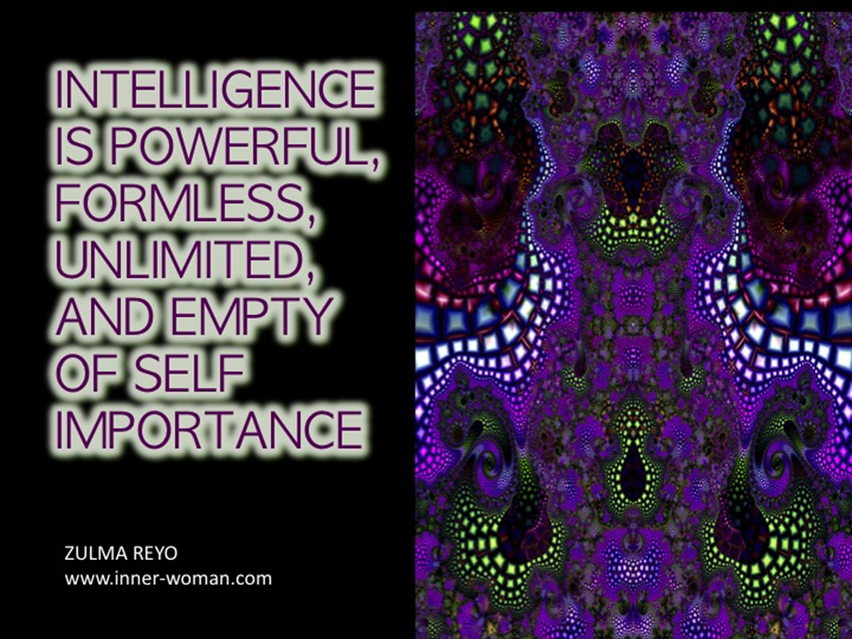 """""""Intelligence is poweful, formless, unlimited, and empty of self importance"""" Zulma Reyo #FeminineMysteries #Womans"""