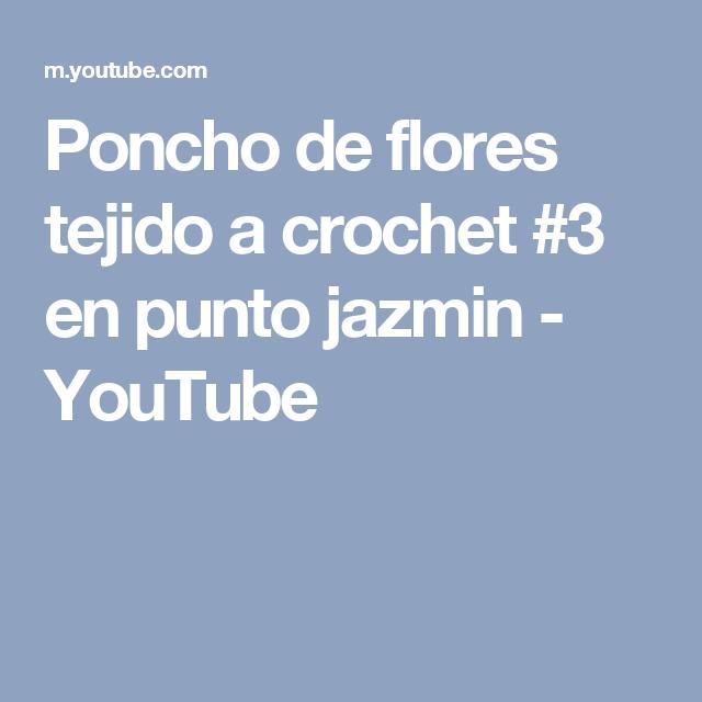 Poncho de flores tejido a crochet #3 en punto jazmin - YouTube