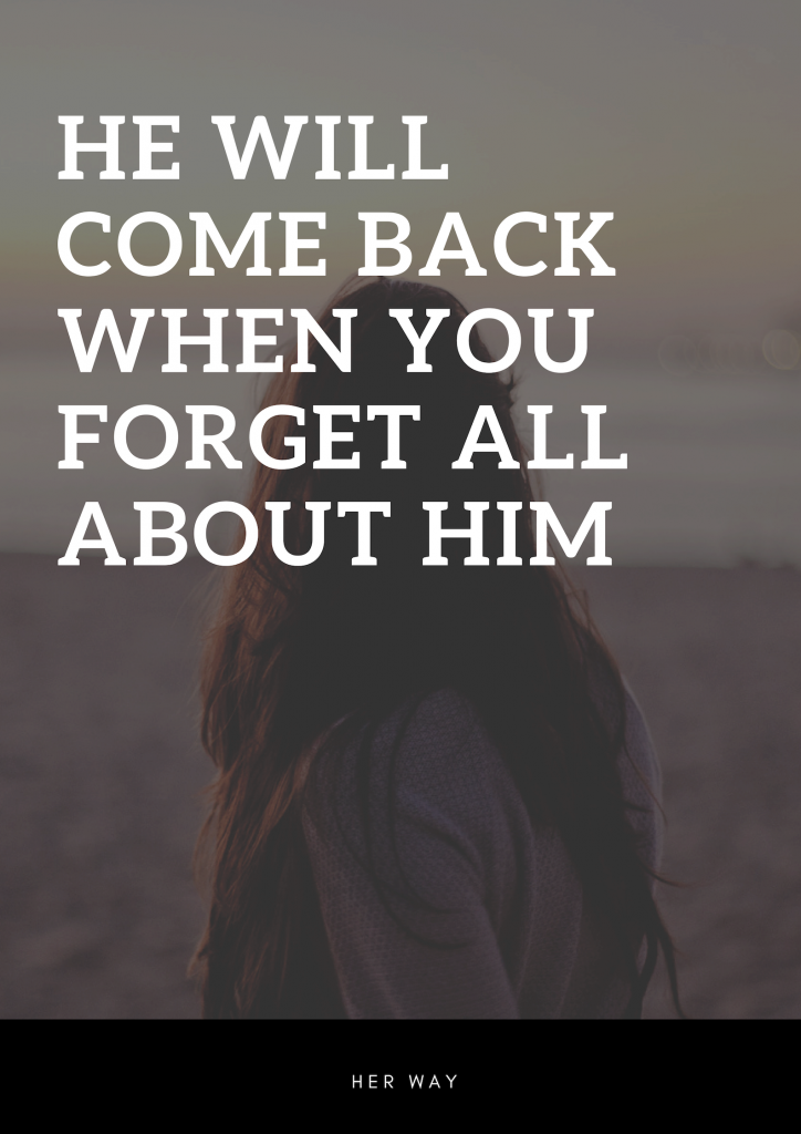 He Will Come Back When You Forget All About Him | How to