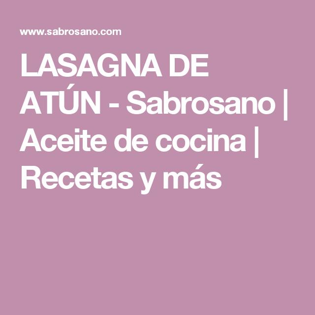 Mas Cocina   Lasagna De Atun Sabrosano Aceite De Cocina Recetas Y Mas