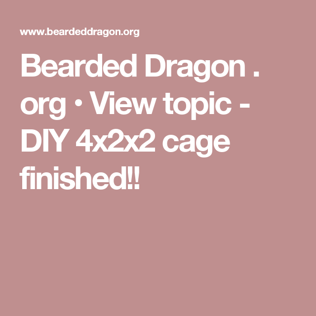 Bearded Dragon . org • View topic - DIY 4x2x2 cage finished!!