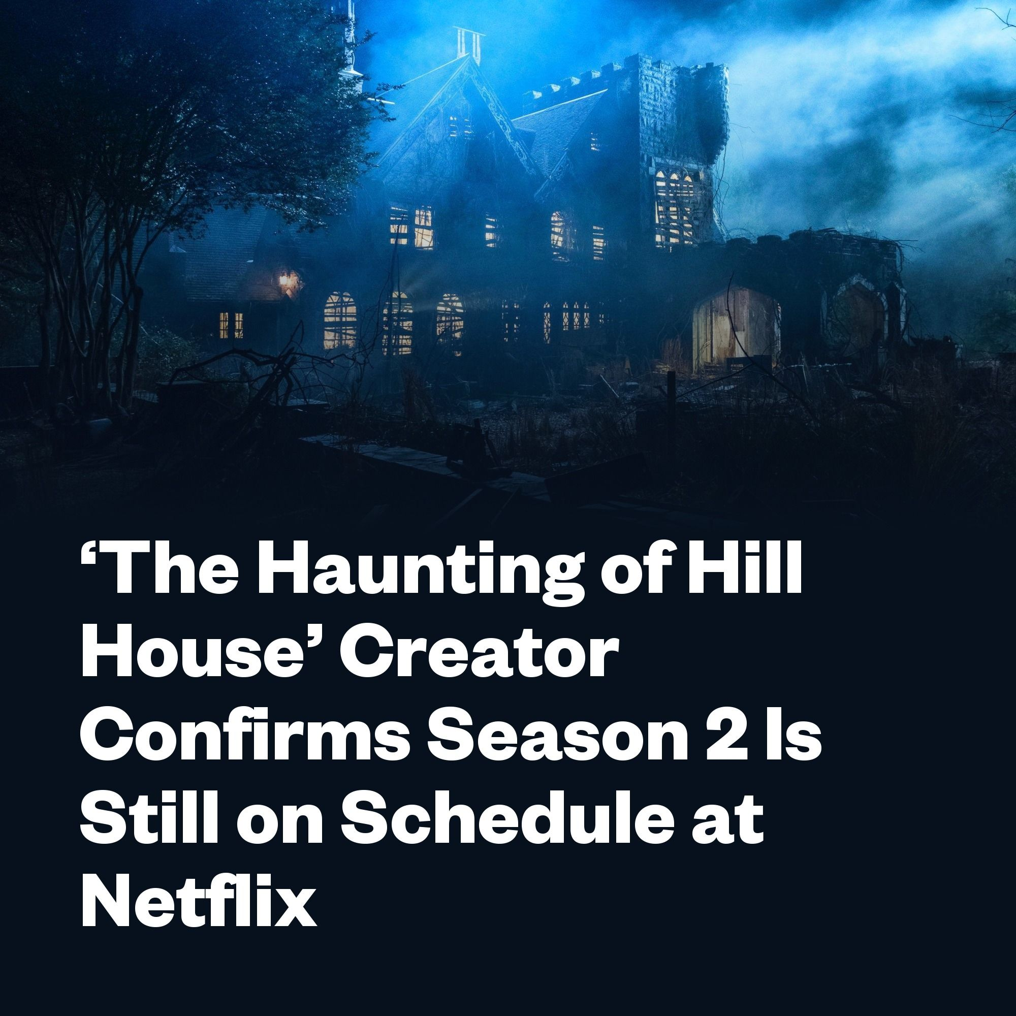 The Haunting Of Hill House Creator Confirms Season 2 Is Still On Schedule At Netflix In 2020 Best Ghost Stories Haunting House Seasons
