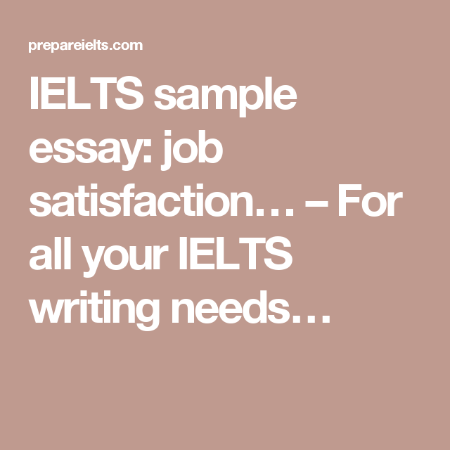 Example Of Essay Outline Ielts Sample Essay Job Satisfaction  For All Your Ielts Writing Needs Essay My Friend also Study Abroad Essays Ielts Sample Essay Job Satisfaction  For All Your Ielts Writing  What Is Cause And Effect Essay