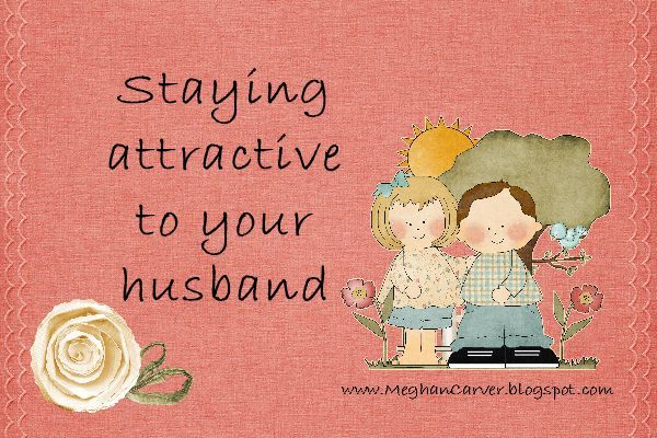 how to make yourself attractive to your husband