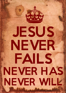 jesus never fails never has never willhallelujah