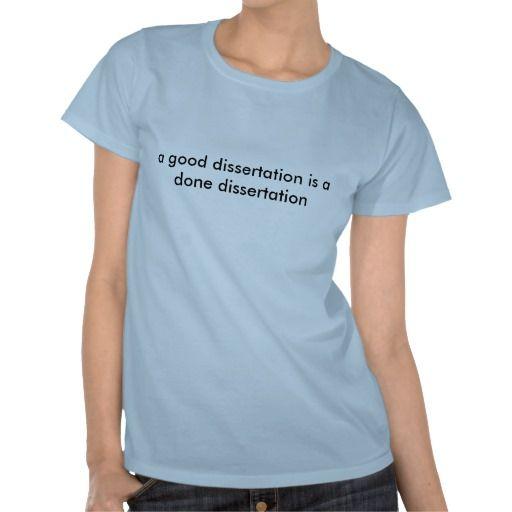 1b6b54ebb a good dissertation is a done dissertation T-Shirt | Zazzle.com ...