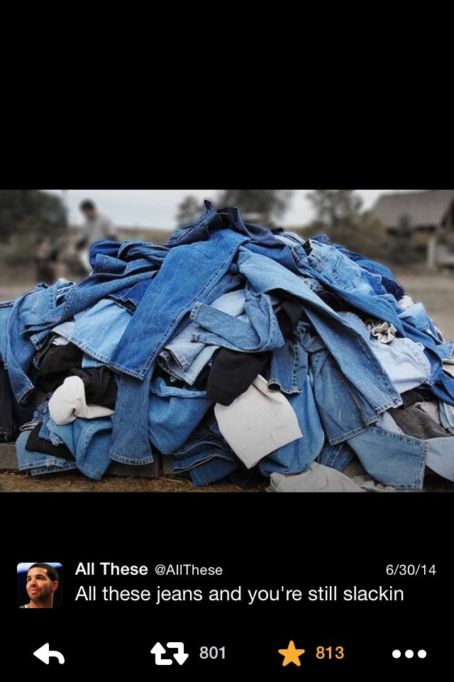 All These Jeans And You Re Still Slackin Denim Jacket Funny Memes Jeans