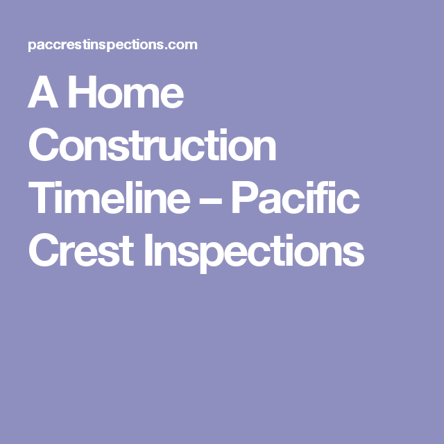 A Home Construction Timeline  Pacific Crest Inspections  Note To