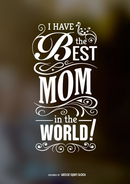 Best Mom In The World Quotes Sweet Mother's Day calligraphy poster that says I have the best  Best Mom In The World Quotes