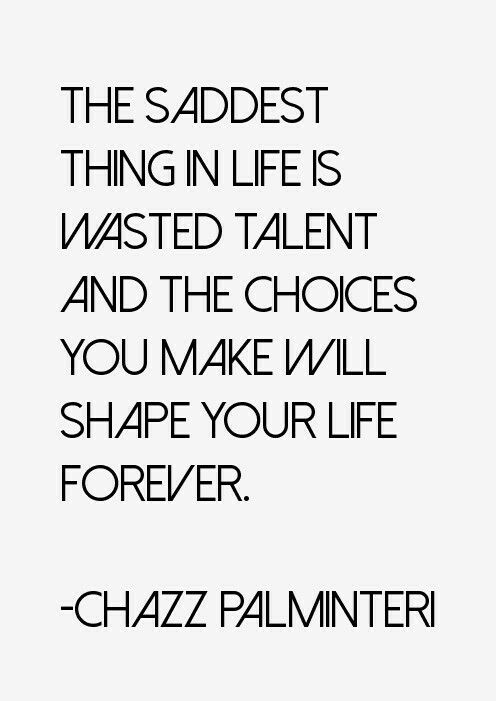 The Saddest Thing In Life Is Wasted Talent Keepitup Talent Quotes Quotes Cute Quotes