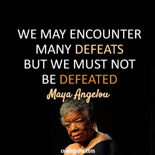 Maya Angelou Quotes And Sayings: Giant Leaps To Success...: Today We Pay Tribute To Maya
