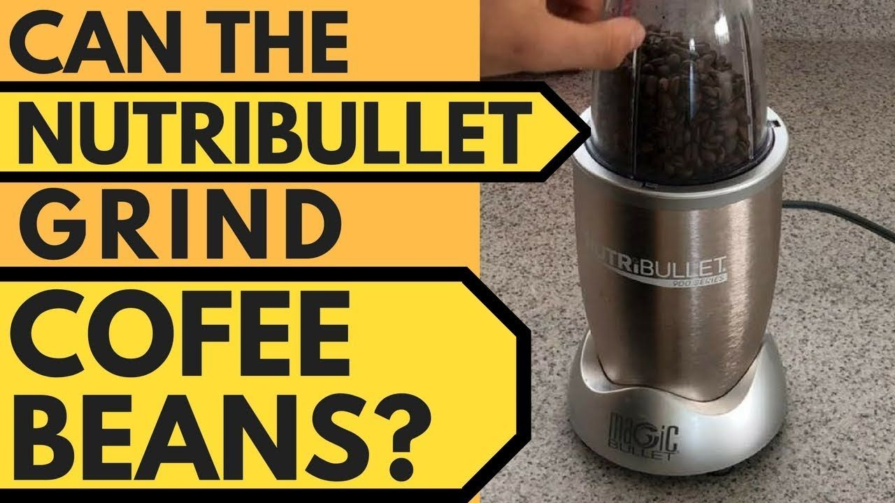 How To Grind Coffee Beans In Nutribullet? Coffee beans