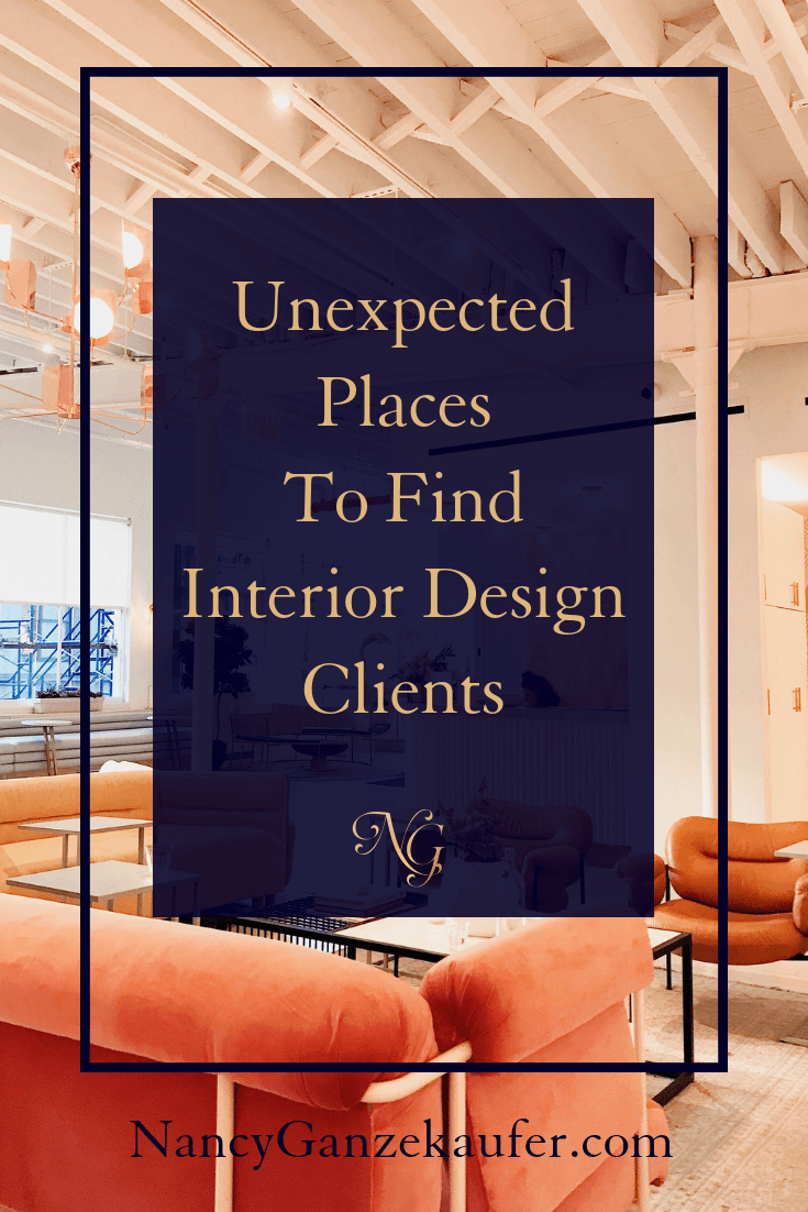 Unexpected Places To Find Interior Design Clients Nancy Ganzekaufer In 2020 Interior Design Business Plan Design Clients Interior Design Jobs