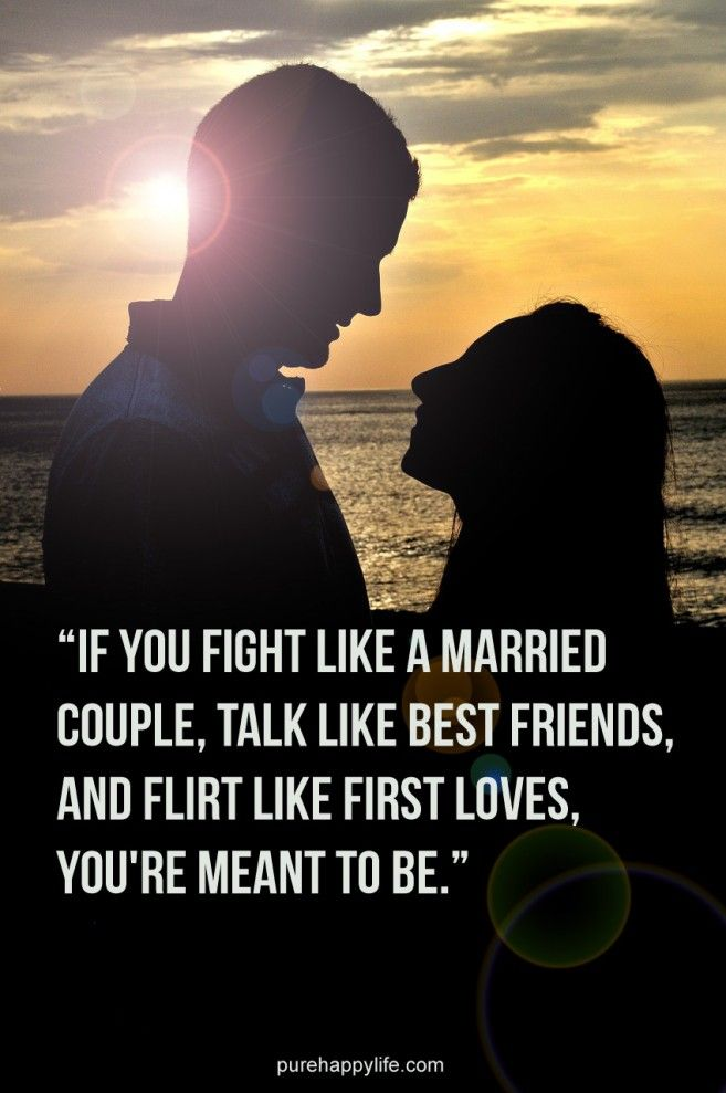 Love Quote If You Fight Like A Married Couple Talk Like Best Friends And Love Quotes Feeling Alone Best Love Quotes