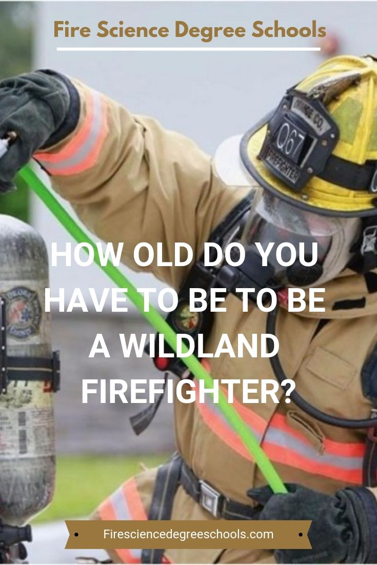 How old do you have to be to be a wild land firefighter