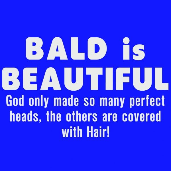 Bald Is Beautiful God Only Made So Many Perfect Heads The Others - Bald hairstyle quotes