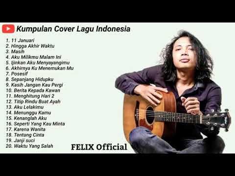 felix irwan cover full album pilihan terbaik enak didengar setiap waktu youtube