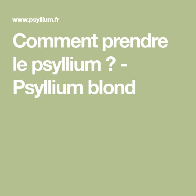 Comment prendre le psyllium | Psyllium blond, Psyllium