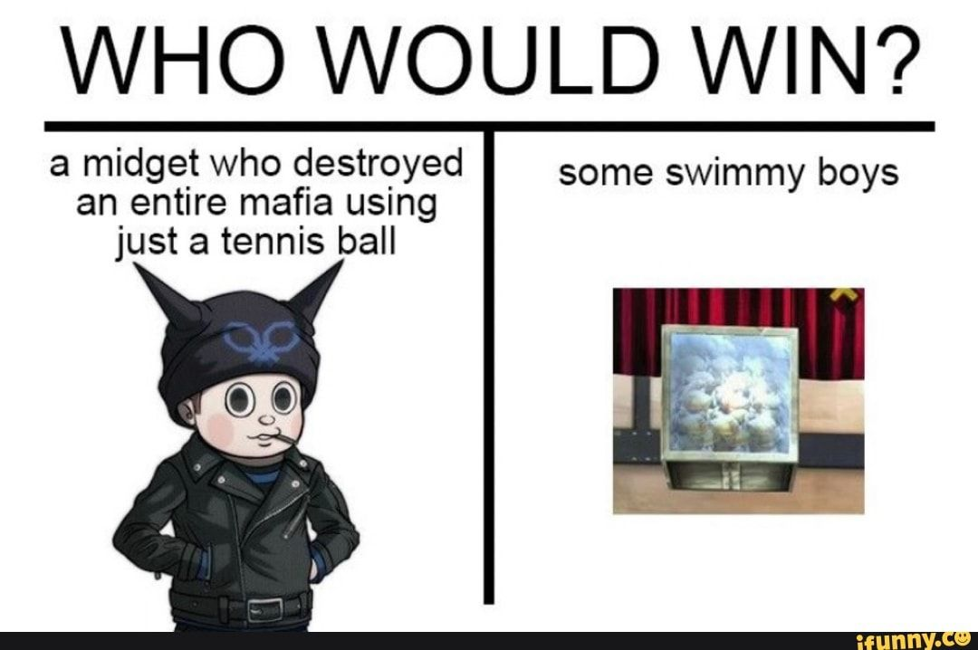Who Would Win A Mldget Whº Destroyed Some Swimmy Boys An Entire Mafia Using Just A Tennis Ball Ifunny Tennis Ball Danganronpa Memes Funny Dragon