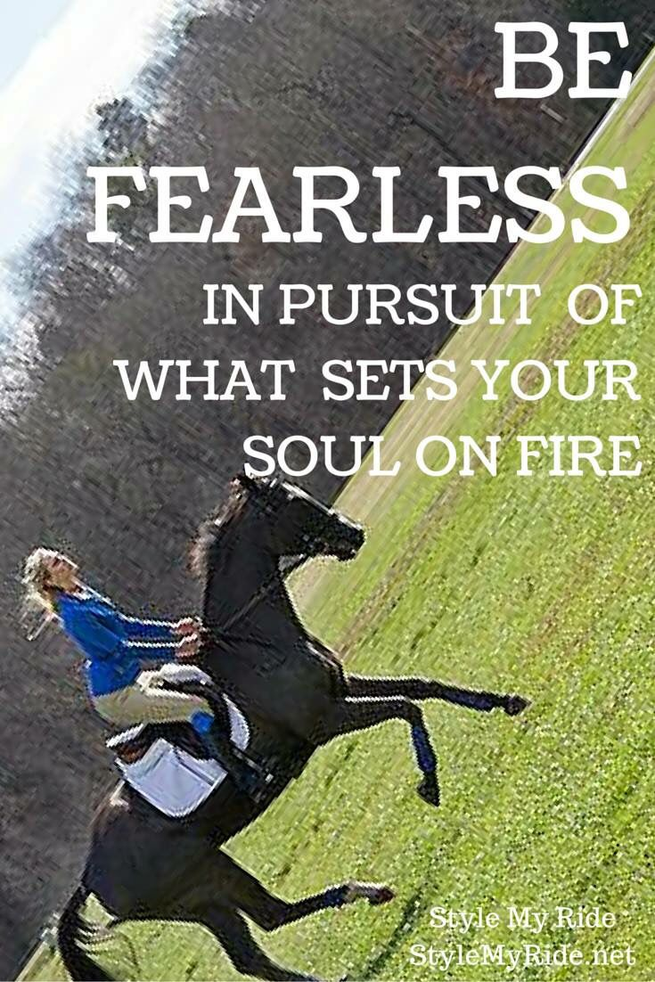 Be fearless in pursuit of what sets your soul on fire. StyleMyRide.net @SMRequestrian #stylemyride #fashion #horsequotes