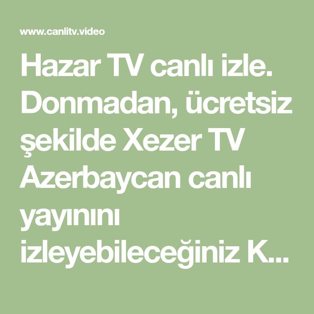 Hazar Tv Canli Izle Donmadan Ucretsiz Sekilde Xezer Tv Azerbaycan Canli Yayinini Izleyebileceginiz Kesintisiz Tv Sayfasidir Hd Olarak Yayin Tv Izleme Kanal