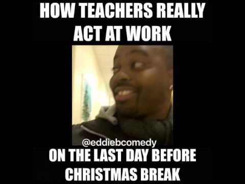 How Teachers Act On The Last Day Before Christmas Break Youtube Christmas Break Christmas Quotes Funny Teacher Quotes Funny