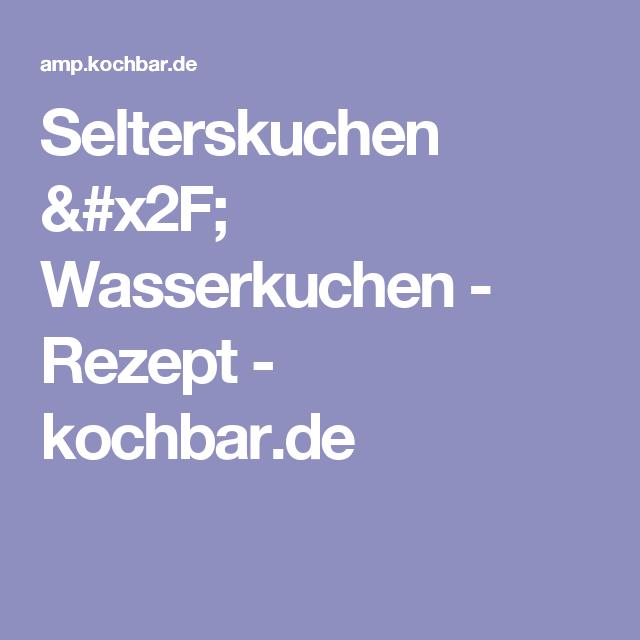 Selterskuchen / Wasserkuchen - Rezept - kochbar.de