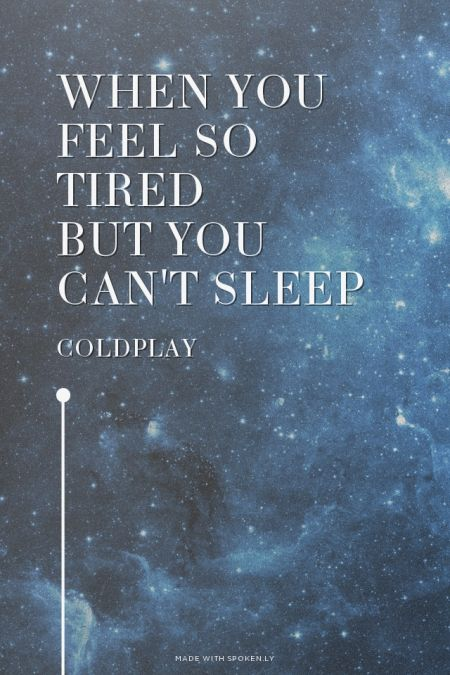 When You Feel So Tired But You Cant Sleep Coldplay Powerful