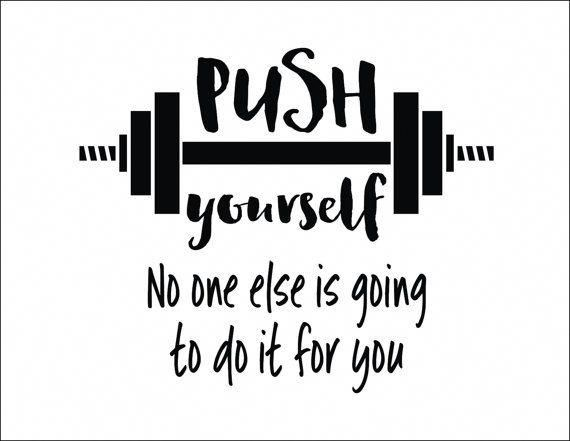 Push Yourself No One Else Is Going To Do It For You