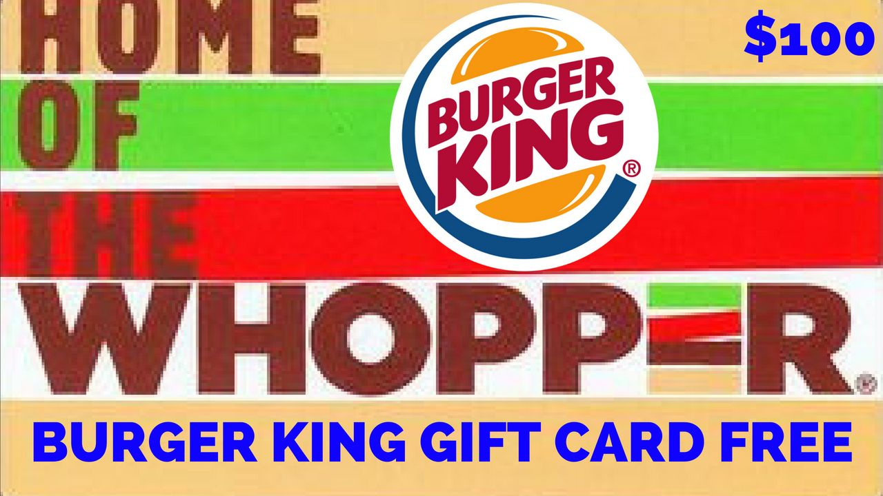 whopper gift card - how to get free burger king gift cards