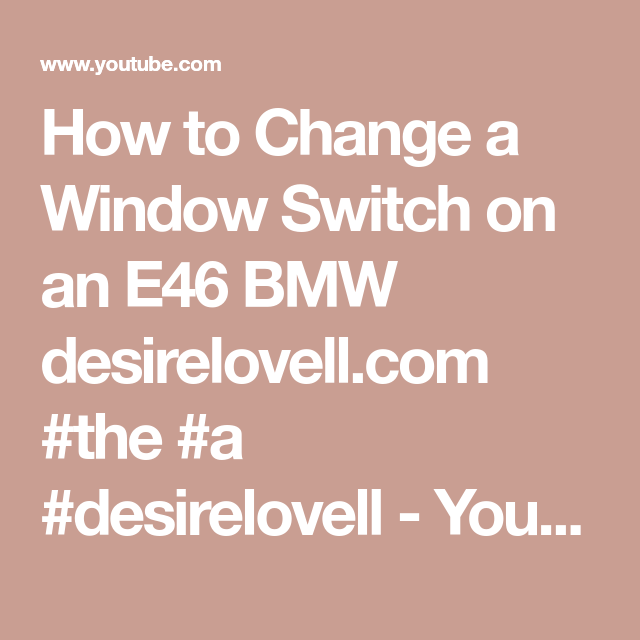 How to Change a Window Switch on an E46 BMW desirelovell com #the #a