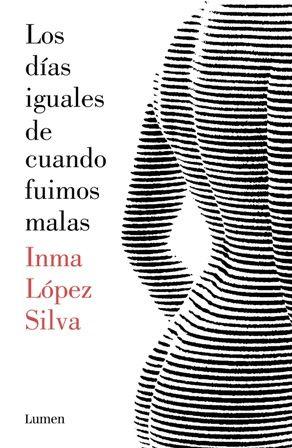 Devoradora de libros: Los días iguales de cuando fuimos malas - Inma López Silva
