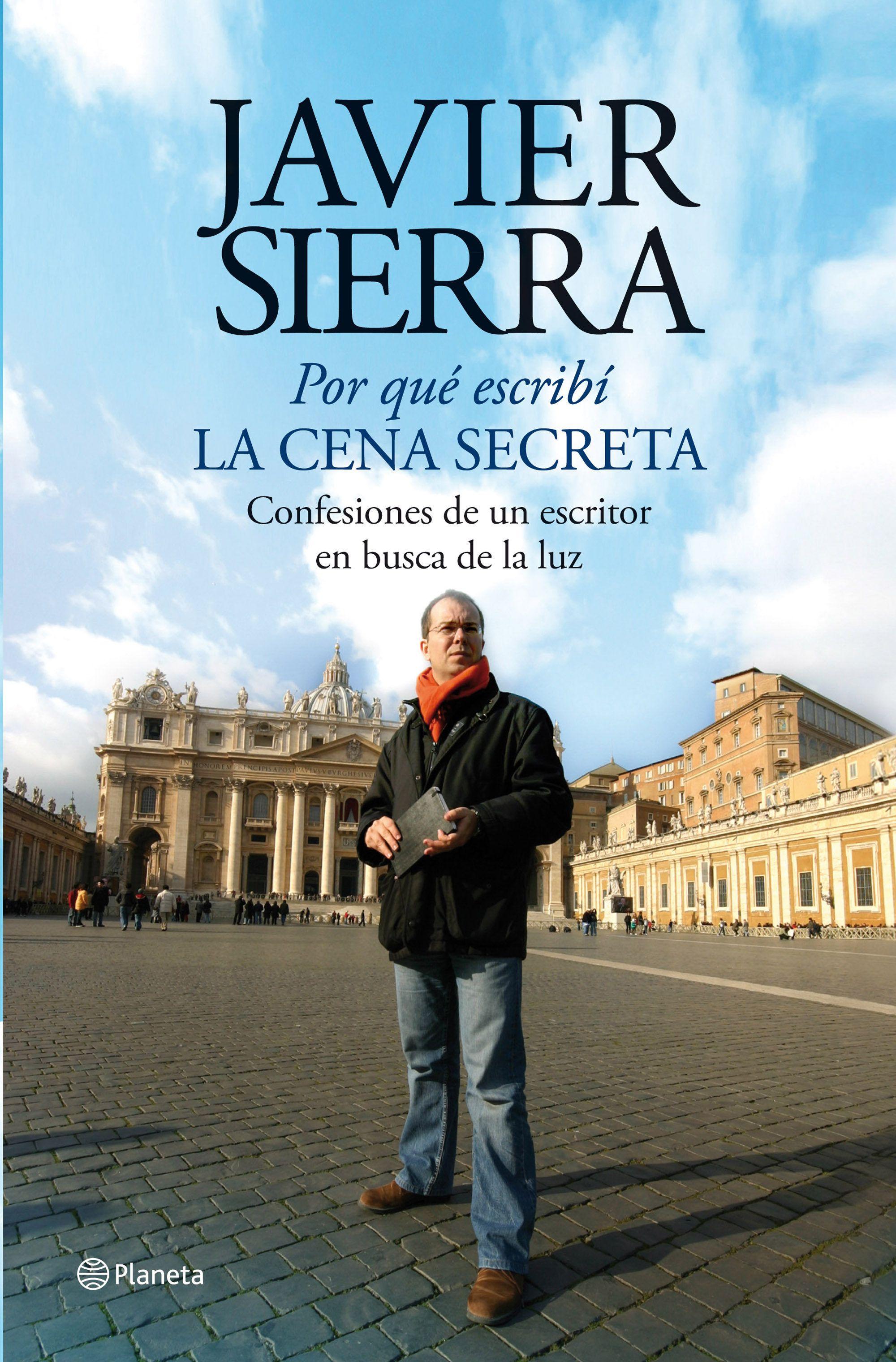 Sierra Javier Por Qué Escribí La Cena Secreta Paginas Para Leer Libros Libros El Secreto